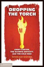 Dropping the Torch: Jimmy Carter, the Olympic Boycott, and the Cold War