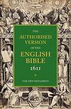 Authorised Version of the English Bible, 1611: Volume 5, The New Testament