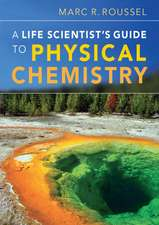 A Life Scientist's Guide to Physical Chemistry