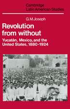 Revolution from Without: Yucatán, Mexico, and the United States, 1880–1924