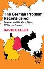 The German Problem Reconsidered:Germany and the World Order 1870 to the Present