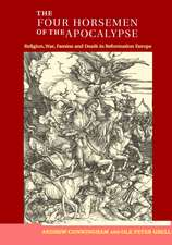 The Four Horsemen of the Apocalypse: Religion, War, Famine and Death in Reformation Europe