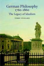 German Philosophy 1760–1860: The Legacy of Idealism