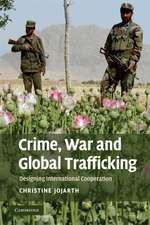 Crime, War, and Global Trafficking: Designing International Cooperation