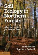 Soil Ecology in Northern Forests: A Belowground View of a Changing World