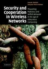 Security and Cooperation in Wireless Networks: Thwarting Malicious and Selfish Behavior in the Age of Ubiquitous Computing
