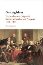 Owning Ideas: The Intellectual Origins of American Intellectual Property, 1790–1909