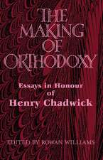 The Making of Orthodoxy: Essays in Honour of Henry Chadwick