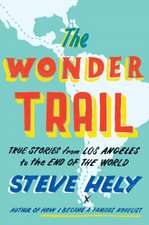 The Wonder Trail:  True Stories from Los Angeles to the End of the World