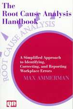 Root Cause Analysis Handbook:  A Simplified Approach to Identifying, Correcting, and Reporting Workplace Errors