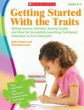 Getting Started with the Traits, Grades K-2:  Writing Lessons, Activities, Scoring Guides, and More for Successfully Launching Trait-Based Instruction