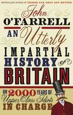An Utterly Impartial History of Britain: Or 2000 years of upper class idiots in charge