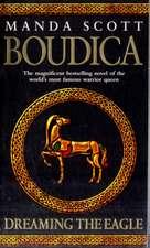 Scott, M: Boudica: Dreaming The Eagle