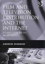 Film and Television Distribution and the Internet: A Legal Guide for the Media Industry