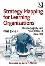 Strategy Mapping for Learning Organizations:  Building Agility Into Your Balanced Scorecard
