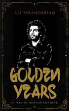 Golden Years: An Iranian Punk Beat Novel