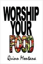 Worship Your Food