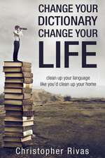 Change Your Dictionary Change Your Life