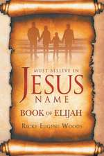 Must Believe in Jesus' Name: Book of Elijah