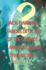Jack Hammer Famous Detective of the Cosmos and the Case of the Big Why