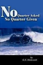 No Quarter Asked No Quarter Given