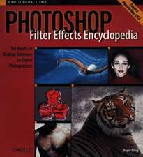 Photoshop Filter Effects Encyclopedia:  The Hands-On Desktop Reference for Digital Photographers