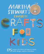 Martha Stewart's Favorite Crafts for Kids:  175 Projects for Kids of All Ages to Create, Build, Design, Explore, and Share