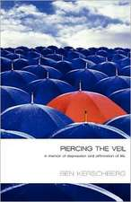 Piercing the Veil:  A Memoir of Depression and Affirmation of Life