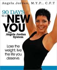 90 Days to a New You:  The Angela Jordan System