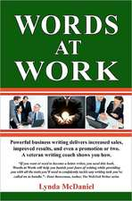 Words at Work:  Powerful Business Writing Delivers Increased Sales, Improved Results, and Even a Promotion or Two. a Veteran Writing C