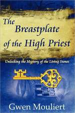 The Breastplate of the High Priest - Unlocking the Mystery of the Living Stones