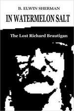 In Watermelon Salt -- The Lost Richard Brautigan