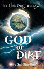 In the Beginning...God or Dirt?