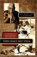 Thou Shalt Not Steal:  The Baseball Life and Times of a Rifle-Armed Negro League Catcher