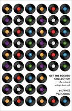Off the Record Collection:  Riffs, Rants, and Writings about Rock
