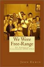 We Were Free-Range:  An American Childhood 1950-1962