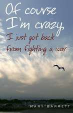 Of Course I'm Crazy I Just Got Back from Fighting a War