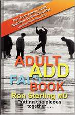 Adult Add Factbook -- The Truth about Adult Attention Deficit Disorder Updated November 2011:  Or Lead Your Team from Ordinary to Extraordinary