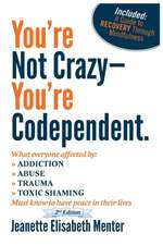 You're Not Crazy - You're Codependent.