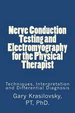 Nerve Conduction Testing and Electromyography for the Physical Therapist