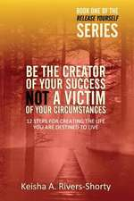 Be the Creator of Your Success Not a Victim of Your Circumstances