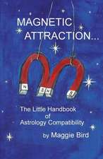 Magnetic Attraction the Little Handbook of Astrology Compatibility