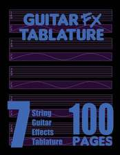 Guitar Fx Tablature 7-String Guitar Effects Tablature 100 Pages