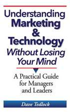 Understanding Marketing & Technology Without Losing Your Mind