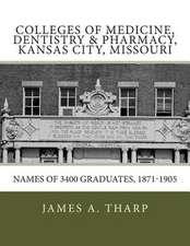 Colleges of Medicine, Dentistry & Pharmacy Kansas City, Missouri Names of 3400 Graduates, 1871-1905