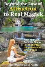 Beyond the Law of Attraction to Real Magic