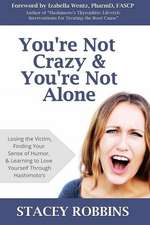 You're Not Crazy and You're Not Alone
