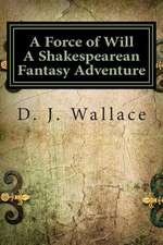 A Force of Will a Shakespearean Fantasy Adventure