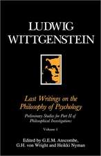 Last Writings on the Phiosophy of Psychology: Preliminary Studies for Part II of Philosophical Investigations, Volume 1