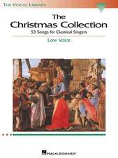 The Christmas Collection: 53 Songs for Classical Singers: Low Voice